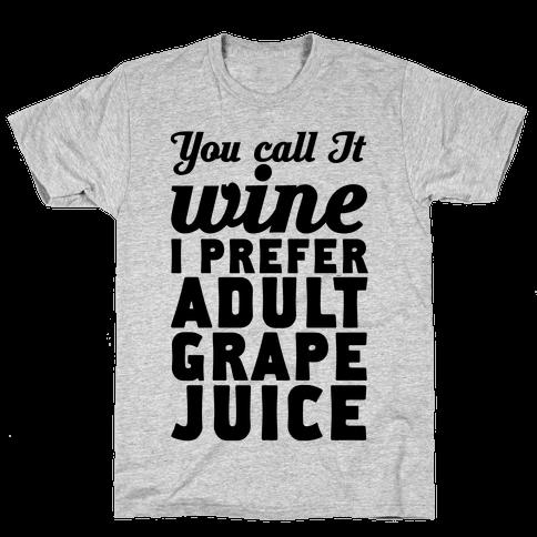 You Call It Wine I Prefer Adult Grape Juice Mens T-Shirt