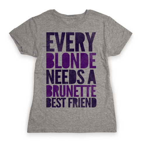 Every Blonde Needs A Brunette Womens T-Shirt