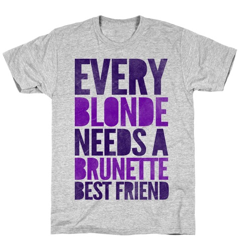 Every Blonde Needs A Brunette T-Shirt