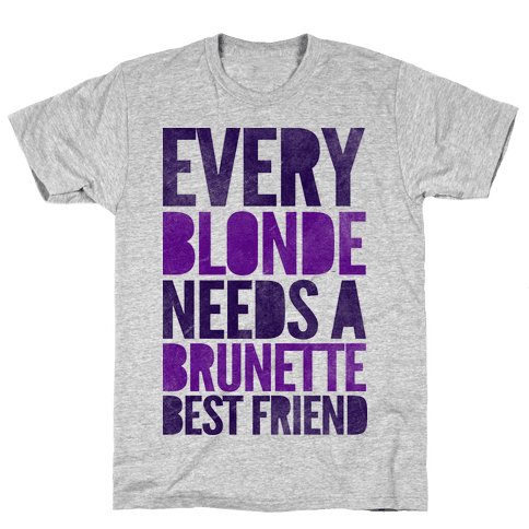 Every Blonde Needs A Brunette Mens T-Shirt