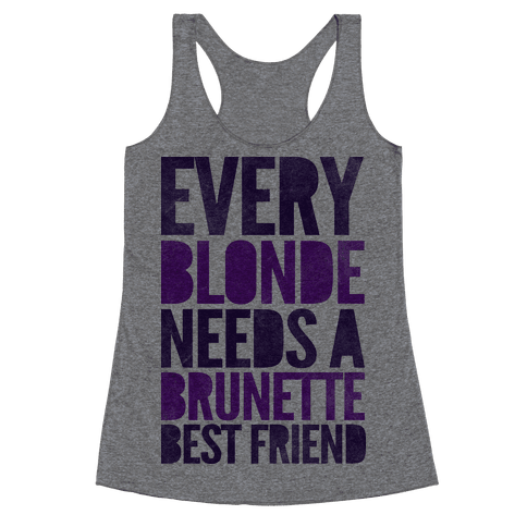 Every Blonde Needs A Brunette Racerback Tank Top