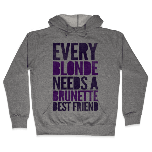 Every Blonde Needs A Brunette Hooded Sweatshirt
