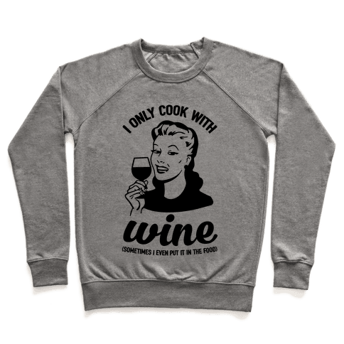 I Only Cook With Wine Pullover