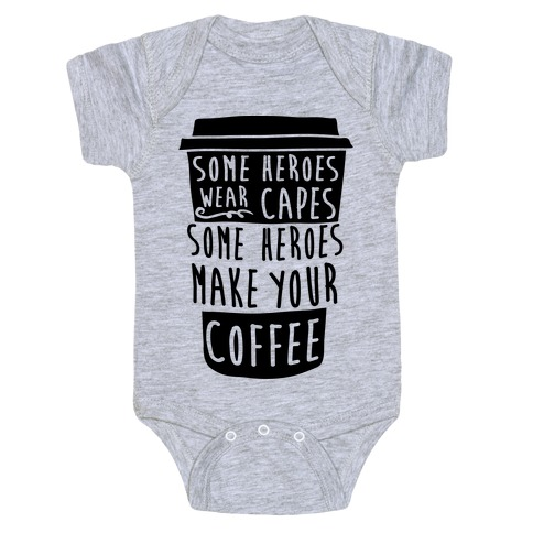 Some Heroes Wear Capes Some Heroes Make Your Coffee Baby Onesy