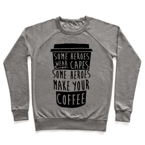 Some Heroes Wear Capes Some Heroes Make Your Coffee Pullover