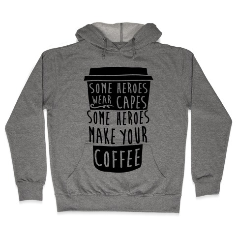 Some Heroes Wear Capes Some Heroes Make Your Coffee Hooded Sweatshirt
