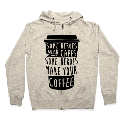Some Heroes Wear Capes Some Heroes Make Your Coffee Zip Hoodie