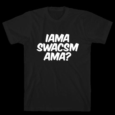 IAMA SWACSM AMA? Mens T-Shirt