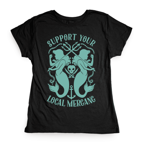 Support Your Local Mergang Womens T-Shirt