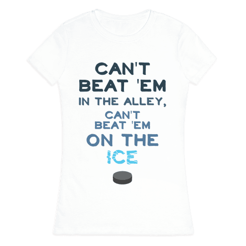 Can't Beat 'Em On The Ice Womens T-Shirt