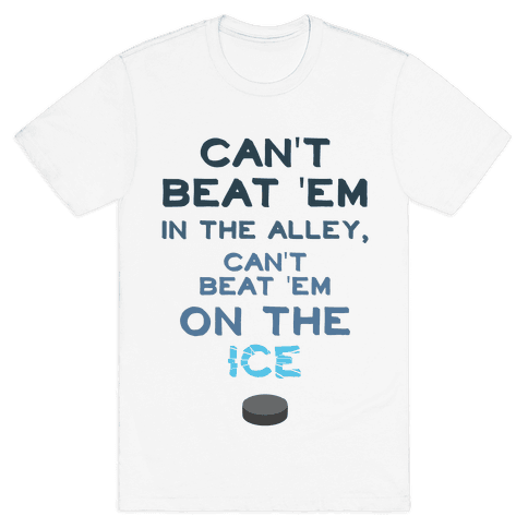 Can't Beat 'Em On The Ice Mens T-Shirt