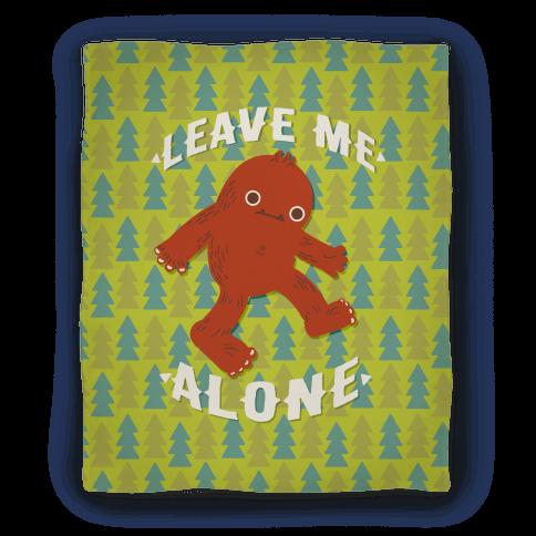 Leave Me Alone Bigfoot Blanket