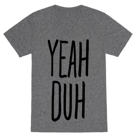 Yeah Duh V-Neck Tee Shirt