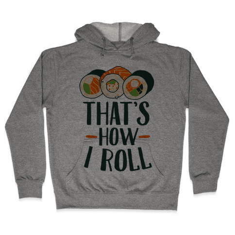 That's How I Roll Sushi Hooded Sweatshirt