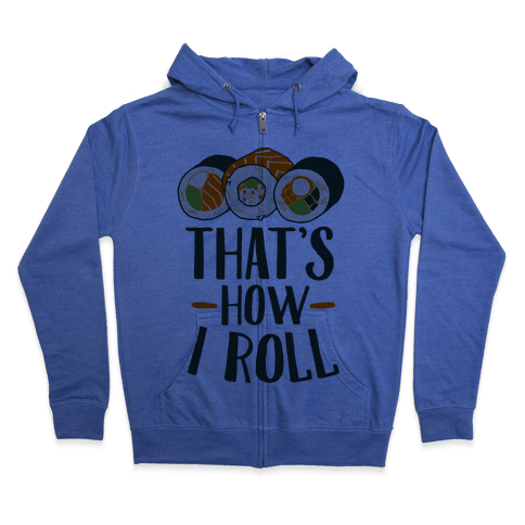 That's How I Roll Sushi Zip Hoodie