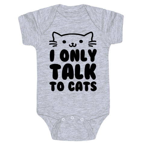 I Only Talk To Cats Baby Onesy