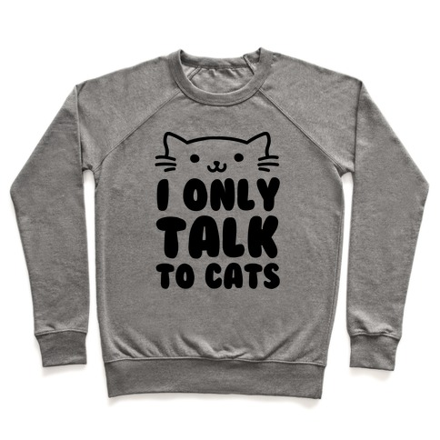 I Only Talk To Cats Pullover