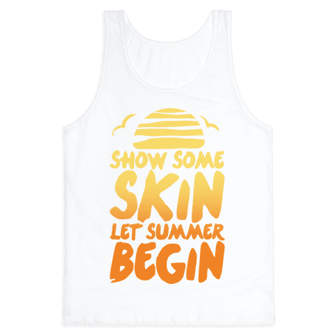 Show Some Skin Let Summer Begin Tank Top