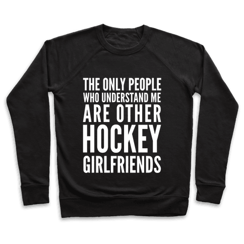 The Only People Who Understand Me Art Other Hockey Girlfriends Pullover