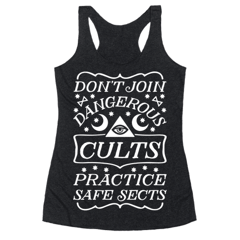 Don't Join Dangerous Cults Practice Safe Sects Racerback Tank Top