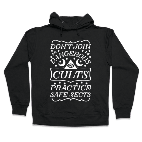 Don't Join Dangerous Cults Practice Safe Sects Hooded Sweatshirt