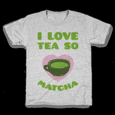 I Love Tea So Matcha Kids T-Shirt