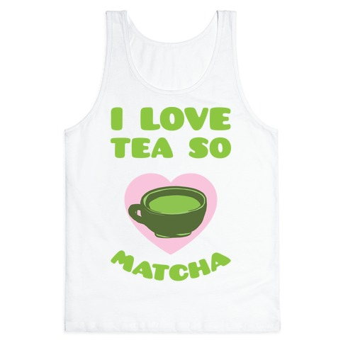 I Love Tea So Matcha Tank Top