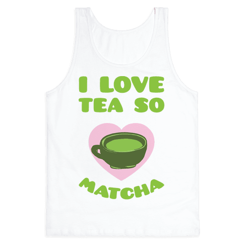 I Love Tea So Matcha Tank Top