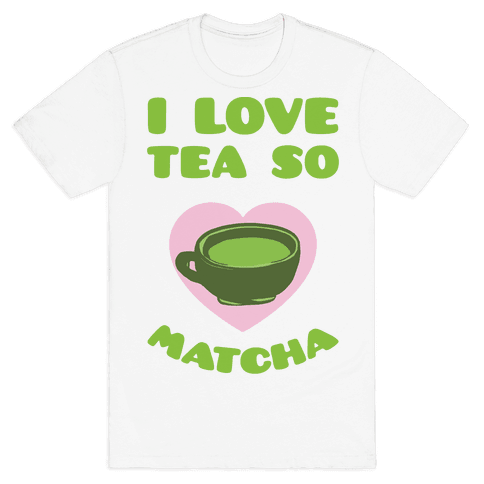 I Love Tea So Matcha Mens T-Shirt