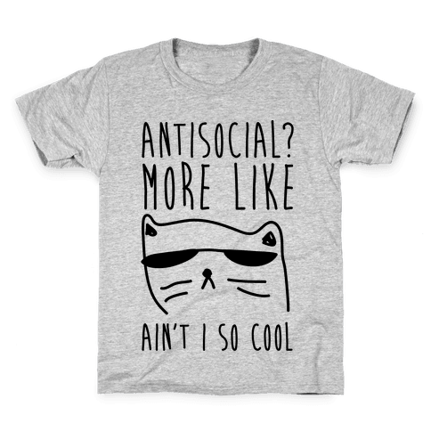 Antisocial More Like Ain't I So Cool Kids T-Shirt