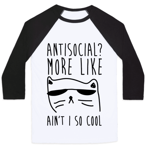 Antisocial More Like Ain't I So Cool