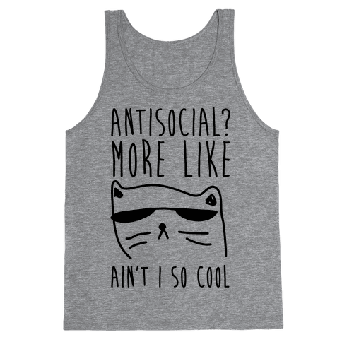Antisocial More Like Ain't I So Cool Tank Top