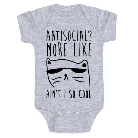 Antisocial More Like Ain't I So Cool Baby Onesy