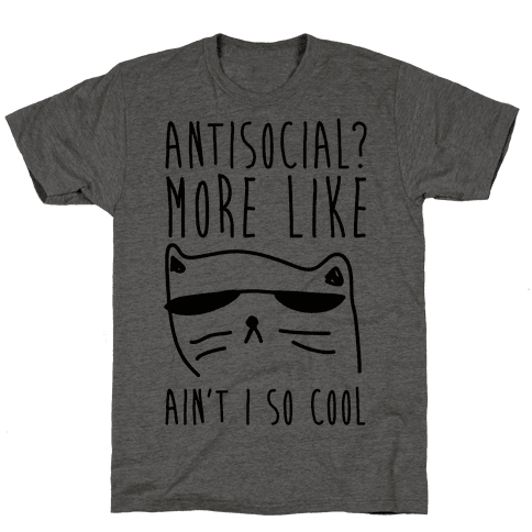 Antisocial More Like Ain't I So Cool Mens T-Shirt