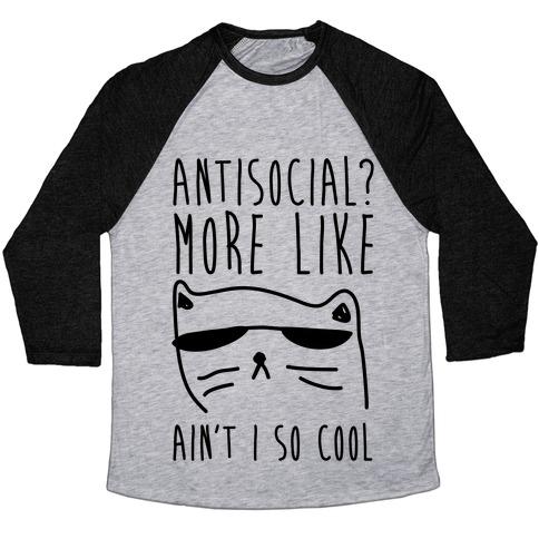 Antisocial More Like Ain't I So Cool Baseball Tee