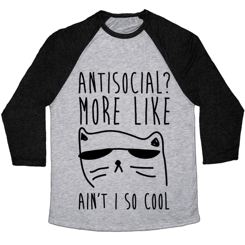 Antisocial More Like Ain't I So Cool Baseball Tee