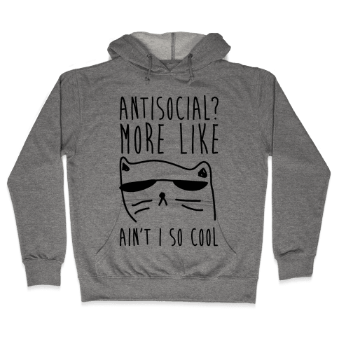 Antisocial More Like Ain't I So Cool Hooded Sweatshirt