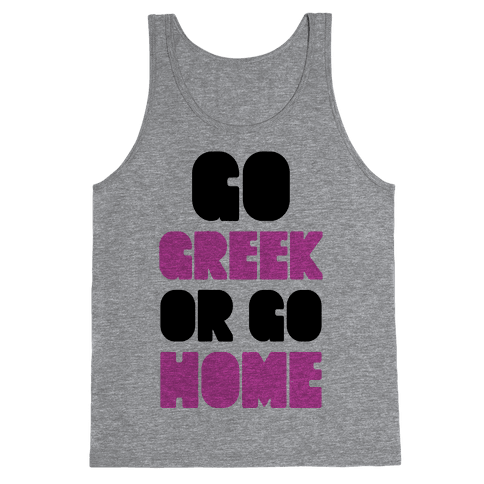 Go Greek Or Go Home Tank Top
