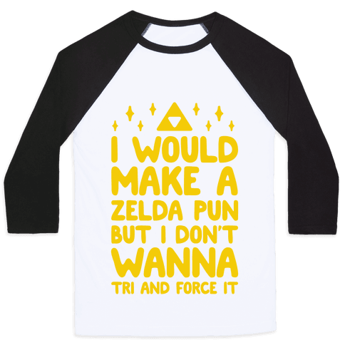 I Would Make A Zelda Pun But I Don't Wanna Tri And Force It Baseball Tee