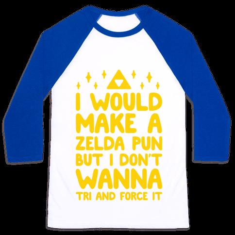 I Would Make A Zelda Pun But I Don't Wanna Tri And Force It Baseball Tee