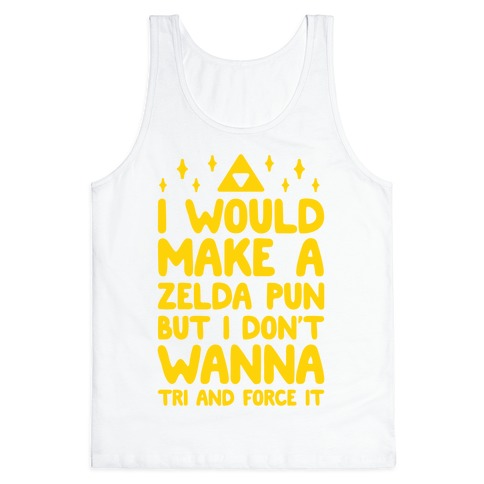 I Would Make A Zelda Pun But I Don't Wanna Tri And Force It Tank Top