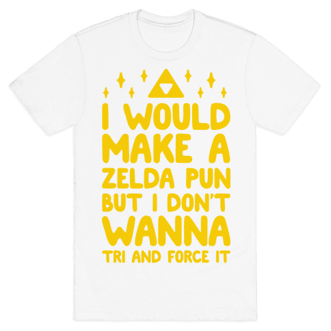 I Would Make A Zelda Pun But I Don't Wanna Tri And Force It Mens T-Shirt