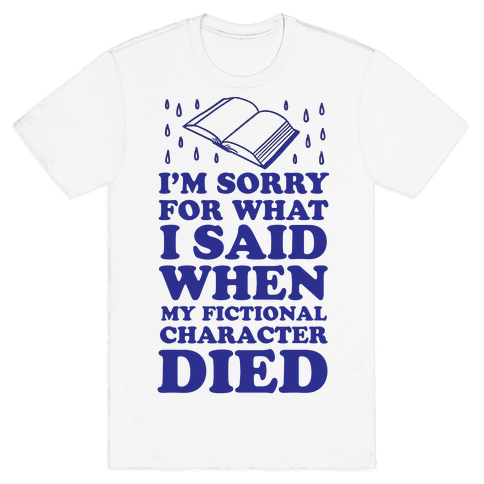 I'm Sorry For What I Said When My Fictional Character Died Mens T-Shirt