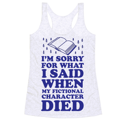 I'm Sorry For What I Said When My Fictional Character Died Racerback Tank Top