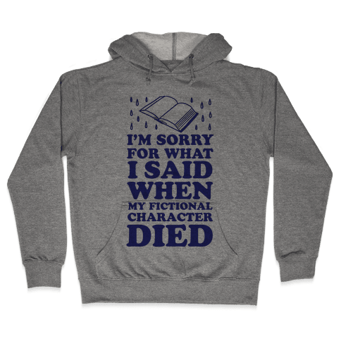 I'm Sorry For What I Said When My Fictional Character Died Hooded Sweatshirt