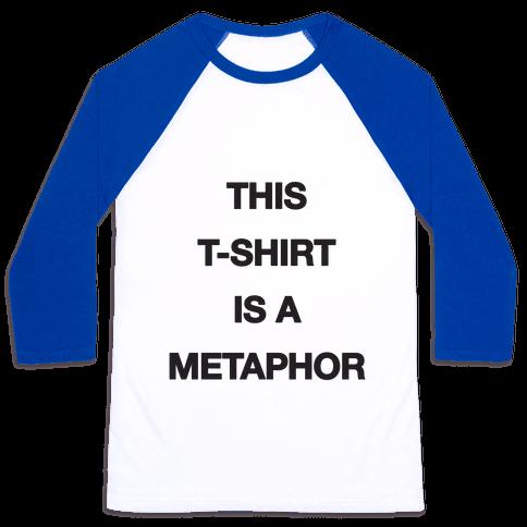 This T-shirt Is A Metaphor Baseball Tee