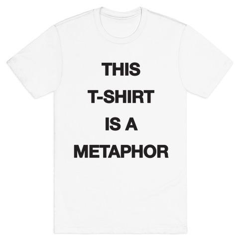 This T-shirt Is A Metaphor T-Shirt