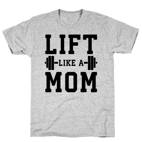 Lift Like A Mom Mens T-Shirt