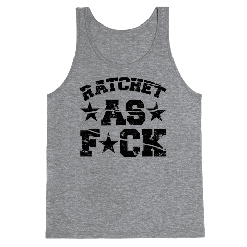 Ratchet as F*** Tank Top