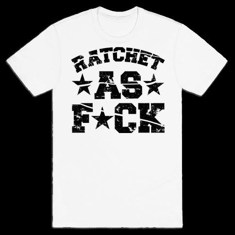 Ratchet as F*** Mens T-Shirt